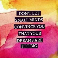 """let small minds convince you that your dreams are. Inspirational Quote: """"Don't Let Small Minds Convince You That Your Dreams Are Too Big.""""Inspirational Quote: """"Don't Let Small Minds Convince You That Your Dreams Are Too Big. Motivacional Quotes, Motivational Picture Quotes, Selfie Quotes, Words Quotes, Great Quotes, Quotes To Live By, Sayings, Dreams Quotes Inspirational, Inspiring Quotes"""