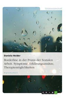 Borderline in der Praxis der Sozialen Arbeit. Symptome, Erklärungsansätze, Therapiemöglichkeiten GRIN: http://grin.to/3oCaB Amazon: http://grin.to/DJvvg