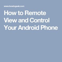 How to Remote View and Control Your Android Phone
