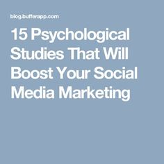 15 Psychological Studies That Will Boost Your Social Media Marketing
