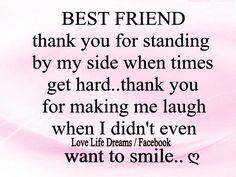 Best Friend Posts | Best Friend... thank you for standing by my side when times get hard ...