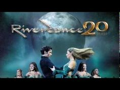 RIVERDANCE 20th Anniversary Tour  Verissimo!!!  The sort of spectacle and experience that comes along once in a lifetime (Hollywood Reporter)