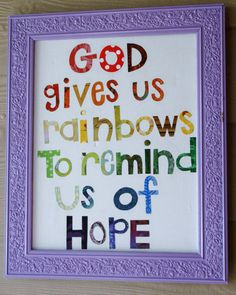 God gave us many 'rainbows' during our adoption journey. Need to make this for our wall.
