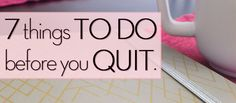"""7 Things To Do Before You Say """"I Quit!"""" or decide to change jobs ~ interesting read http://www.classycareergirl.com/2013/04/7-things-to-do-before-you-say-i-quit/"""