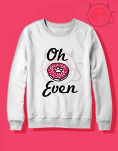 15092519d144 ... #Hypebeast #fashion #shirt #Tees #Tops #Teen. Agilenthawking · Clothing  · Oh Donut Even Crewneck Sweatshirt $ 27.50 #Tee #Hype #Outfits #Outfit #