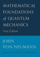 Mathematical foundations of quantum mechanics / by John von Neumann ; translated from the German by Robert T. edited by Nicholas A. John Von Neumann, Deep Truths, Isaac Asimov, Quantum Mechanics, Quantum Physics, New Edition, Science, Ebook Pdf, Free Books