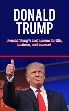 Donald Trump: Donald Trump's best lessons for life, business, and success! by…