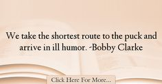 Bobby Clarke Quotes About Humor - 37360