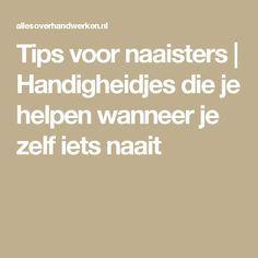 Tips voor naaisters   Handigheidjes die je helpen wanneer je zelf iets naait