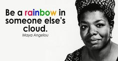 Be a #rainbow in someone else's #cloud. - #Maya Angelou #quote #fb