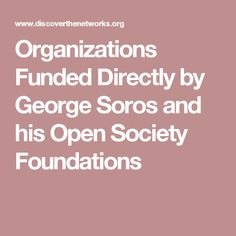 Organizations Funded Directly by George Soros and his Open Society Foundations