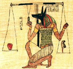 The ancient Egyptians believed that when they died, they went to the Hall of Death, where Anubis weighed their heart against the feather of Ma'at (the Goddess of Justice), who would sit on top of the scale to make sure that the weighing was being done properly. If their heart was lighter than the feather, they would be able to live forever. If their heart was heavier than the feather, it was then eaten by by a demon called Ammit, the Destroyer.