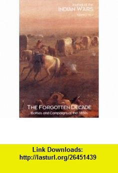 Forgotten Decade Battles  Campaigns of 1850s (Journal of the Indian Wars) (9781882810895) Michael Hughes , ISBN-10: 1882810899  , ISBN-13: 978-1882810895 ,  , tutorials , pdf , ebook , torrent , downloads , rapidshare , filesonic , hotfile , megaupload , fileserve