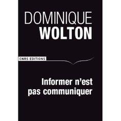 Informer n'est pas communiquer: Dominique Wolton.    Un décryptage très accessible des comportements des nouvelles générations (Y et Z)