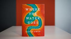 In Where the Water Goes, David Owen uses the history of the Colorado River to lay out the immense complexity of America's water situation, reminding us that both water and time are finite resources.