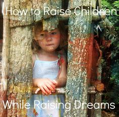 How to raise children while raising dreams