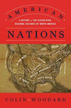 American Nations: A History of the Eleven Rival Regional Cultures of North America.  Colin Woodward