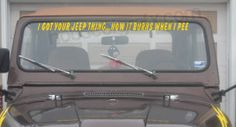 I got your jeep thing now it burns when I pee windshield banner
