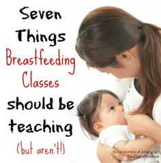 7 Things breastfeeding classes should be teaching but aren't. These breastfeeding tips are very helpful for new moms.