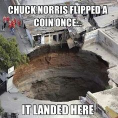 Chuck Norris flipped a coin sink hole funny meme