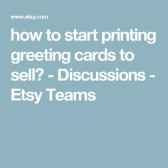 how to start printing greeting cards to sell? - Discussions - Etsy Teams