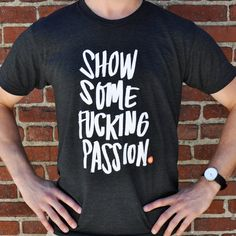 Good Fucking Design Advice Store — Show some fucking passion. T-Shirt