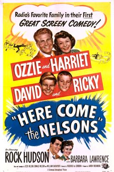 Here Come the Nelsons (1952) Stars: Ozzie Nelson, Harriet Hilliard, David Nelson, Ricky Nelson, Rock Hudson, Barbara Lawrence ~ Director: Frederick De Cordova