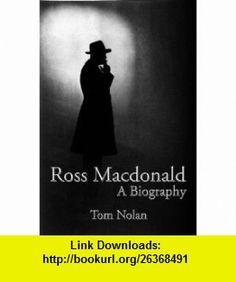 Ross MacDonald A Biography (9781890208547) Tom Nolan, Sue Grafton , ISBN-10: 189020854X  , ISBN-13: 978-1890208547 ,  , tutorials , pdf , ebook , torrent , downloads , rapidshare , filesonic , hotfile , megaupload , fileserve