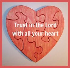 Trust in the Lord with all your heart.