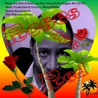 ROSES ARE RED (VIOLETS ARE BLUE DESSYDINHO REGGAE REMASTERED 2016 MIX) by dessydinho on SoundCloud