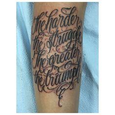 The harder the struggle the greater the triumph. Forarm Tattoos, Dope Tattoos, Leg Tattoos, Body Art Tattoos, Tatto Ink, Tattoo Script, Tattoo Fonts, Tattoo Lettering Design, Chicano Lettering