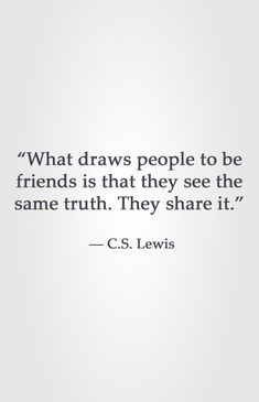 """What draws people to be friends is that they see the same truth. They share it. Words Quotes, Me Quotes, Motivational Quotes, Inspirational Quotes, People Quotes, Lyric Quotes, Sayings, The Words, Cool Words"