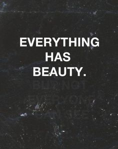 everything has beauty ... but not everyone can see