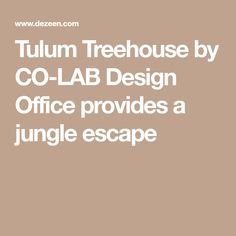 Tulum Treehouse by CO-LAB Design Office provides a jungle escape