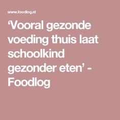 'Vooral gezonde voeding thuis laat schoolkind gezonder eten' - Foodlog