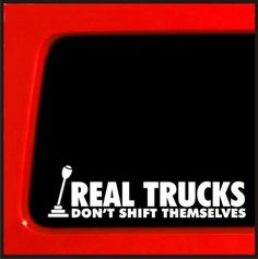 Real Trucks Don't Shift Themselves sticker for diesel powerstroke duramax funny car vinyl sticker decal lifted - 283 by StickerWarehouse on Etsy Chevy Diesel Trucks, Custom Trucks, Lifted Trucks, Ford Trucks, Pickup Trucks, Powerstroke Diesel, Lifted Ford, Truck Stickers, Truck Decals