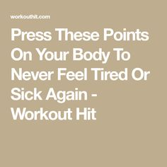 Press These Points On Your Body To Never Feel Tired Or Sick Again - Workout Hit