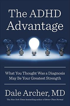 AmazonSmile: The ADHD Advantage: What You Thought Was a Diagnosis May Be Your Greatest Strength eBook: MD, Dale Archer: Kindle Store