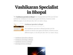 The Vashikaran specialist in Bhopal Guru Satyaprakash provides you the best methods by vashikaran to execute your goals and desires, however on the different aspect, it can aim you also. Call +91-99911-06414. http://www.lovevashikaranspecialistastro.com/vashikaran-specialist-in-bhopal.php #VashikaranSpecialistinBhopal #VashikaranAstrologyinBhopal #VashikaranServicesinBhopal #AstrologyServicesinBhopal