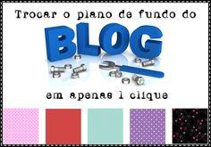 Troque as cores de fundo ou o background do blog com 1 clique - * Elaine Gaspareto *