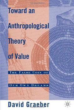 Toward An Anthropological Theory of Value: The False Coin of Our Own Dreams by David Graeber,http://www.amazon.com/dp/0312240457/ref=cm_sw_r_pi_dp_kdZHsb0S2PAV53DE