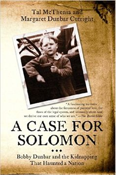 A Case for Solomon: Bobby Dunbar and the Kidnapping That Haunted a Nation: Amazon.ca: Tal McThenia, Margaret Dunbar Cutright: Books