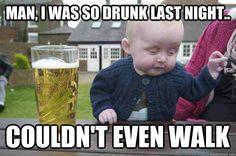 man i was so drunk last night couldnt even walk - Drunk Baby