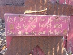 What You Can Do For Your Mother Sign by thecountryshed on Etsy, $12.99