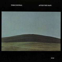 AFTER THE RAIN -  TERJE RYPDAL Release date: 01.10.1976 ECM 1083    FEATURED ARTISTS  Terje Rypdal    Inger Lise Rypdal   Voice