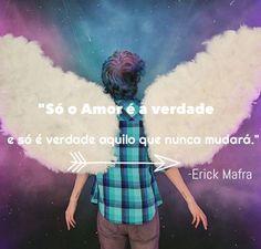 """""""Só o amor é a verdade e só é verdade aquilo que nunca mudará.""""  #erick #mafra #erickmafra #ogds #ogarotodosonho #novacultura #coexiste #amor"""