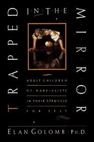 """""""Trapped in the Mirror"""" by Elan Golomb In this compelling book, Elan Golomb identifies the crux of the emotional and psychological problems of millions of adults. Simply put, the children of narcissist -- offspring of parents whose interest always towered above the most basic needs of their sons and daughters -- share a common belief: They believe they do not have the right to exist. The difficulties experienced by adult children of narcissists can manifest themselves in many ways..."""