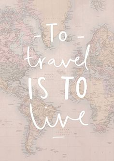 travel world map print - to travel is to live