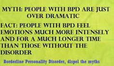 Myth: People with BPD are just over dramatic/Fact: People with BPD feel emotions much more intensely an for a much longer time than those without the disorder. #BPD #Borderline Personality Disorder