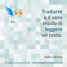 """""""Tradurre è il vero modo di leggere un testo."""" (Translating is the true way to read a text.) Italo Calvino  #makeyourwordsfly #traduzione #t9n #xl8"""